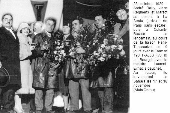 28 octobre 1929 - André Bailly, Jean Réginensi et Marsot se posent à La Sénia (arrivant de Paris sans escale), puis à Colomb- Béchar le lendemain, au