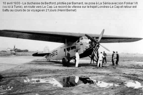 10 avril 1930 - La duchesse de Bedford, pilotée par Barnard, se pose à La Sénia avec son Fokker VII (vu ici à Tunis), en route vers Le Cap. Le record