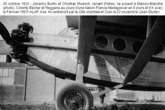 30 octobre 1931 - Johanny Burtin et Christian Moench, venant d'Istres, se posent à Maison-Blanche (photo), Colomb-Béchar et Reggane au cours d'une lia