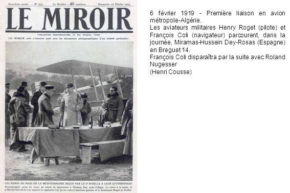 6 février 1919 - Première liaison en avion métropole-Algérie. Les aviateurs militaires Henry Roget (pilote) et François Coli (navigateur) parcourent,