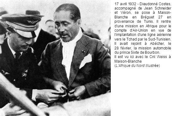 17 avril 1932 - Dieudonné Costes, accompagné de Jean Schneider et Véron, se pose à Maison- Blanche en Bréguet 27 en provenance de Tunis. Il rentre d'u