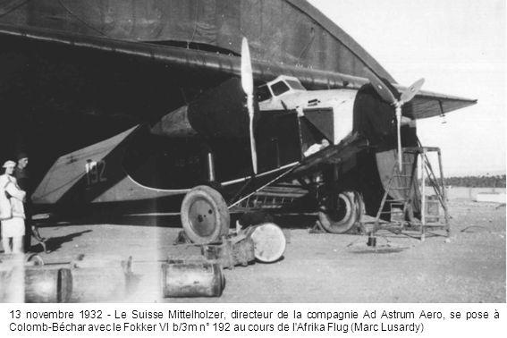 13 novembre 1932 - Le Suisse Mittelholzer, directeur de la compagnie Ad Astrum Aero, se pose à Colomb-Béchar avec le Fokker VI b/3m n° 192 au cours de