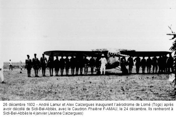 26 décembre 1932 - André Lamur et Alex Caizergues inaugurent laérodrome de Lomé (Togo) après avoir décollé de Sidi-Bel-Abbès, avec le Caudron Phalène