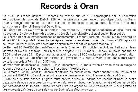 Records à Oran En 1930, la France détient 32 records du monde sur les 103 homologués par la Fédération aéronautique internationale. Début 1929, le min