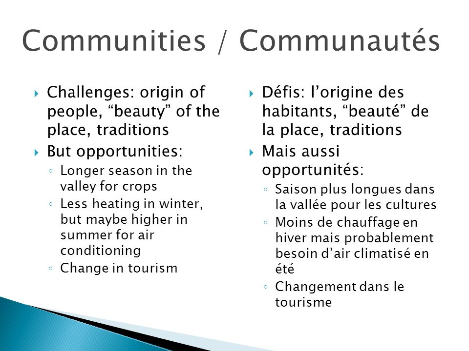 Communities / Communautés Challenges: origin of people, beauty of the place, traditions But opportunities: Longer season in the valley for crops Less