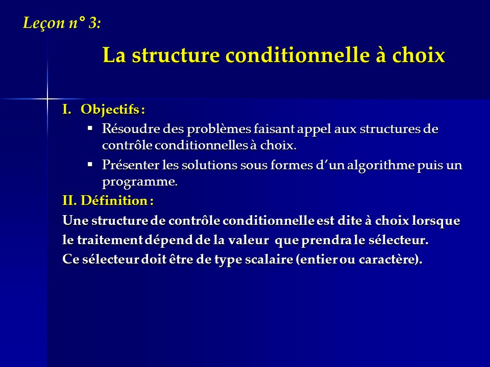 La structure conditionnelle à choix I.Objectifs : Résoudre des problèmes faisant appel aux structures de contrôle conditionnelles à choix. Résoudre de