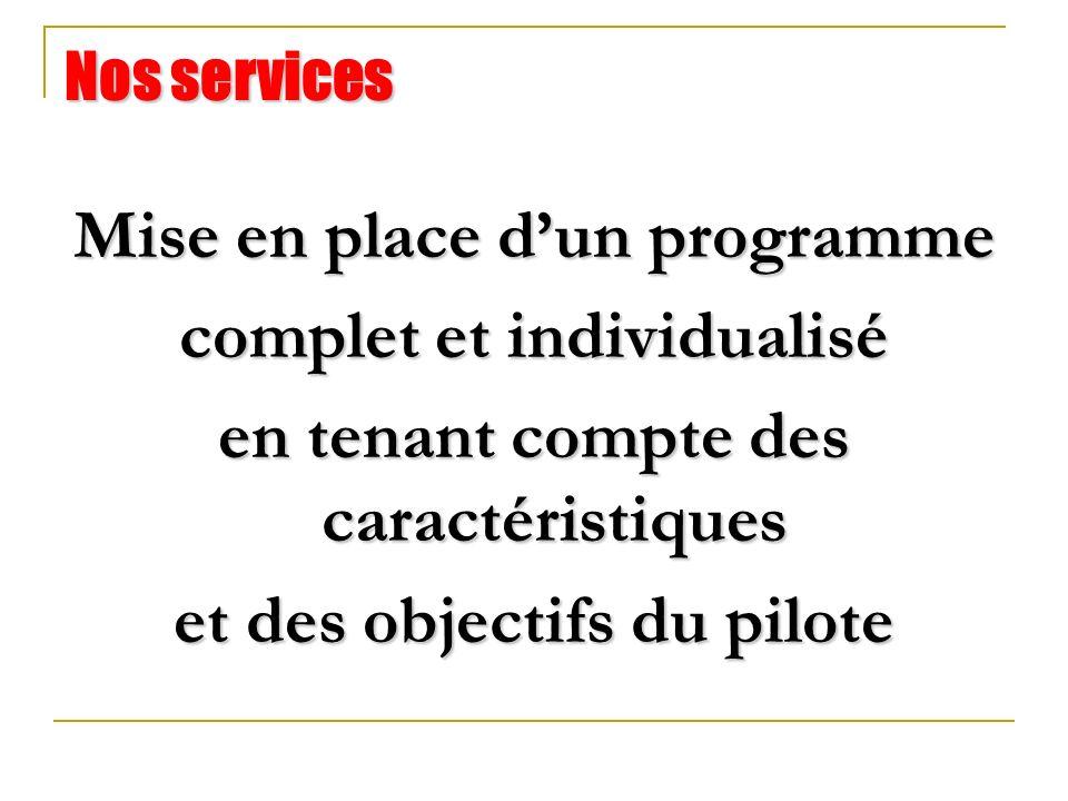 Nos services Mise en place dun programme complet et individualisé en tenant compte des caractéristiques et des objectifs du pilote