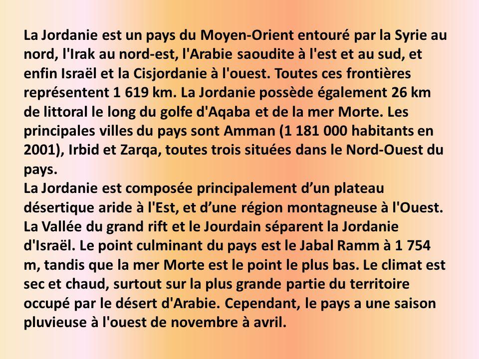 La Jordanie est un pays du Moyen-Orient entouré par la Syrie au nord, l Irak au nord-est, l Arabie saoudite à l est et au sud, et enfin Israël et la Cisjordanie à l ouest.