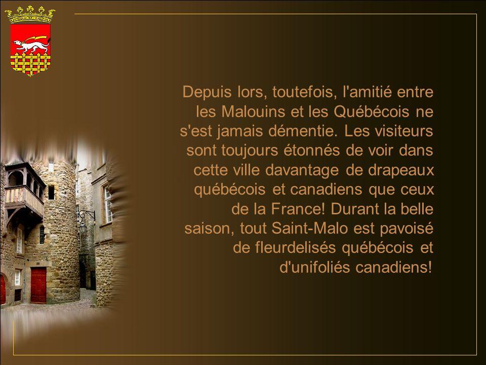 Depuis lors, toutefois, l amitié entre les Malouins et les Québécois ne s est jamais démentie.