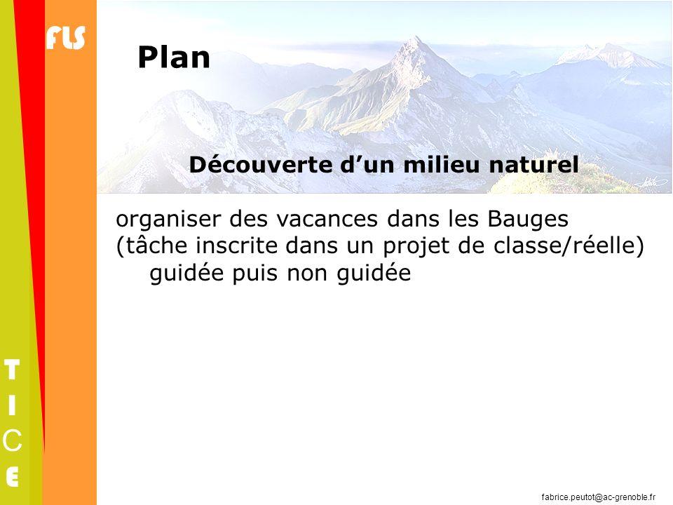 FLS TICETICE fabrice.peutot@ac-grenoble.fr Plan Découverte dun milieu naturel organiser des vacances dans les Bauges (tâche inscrite dans un projet de