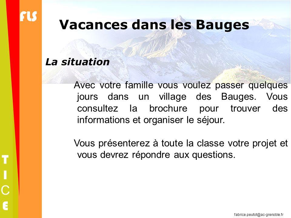 FLS TICETICE fabrice.peutot@ac-grenoble.fr Vacances dans les Bauges La situation Avec votre famille vous voulez passer quelques jours dans un village