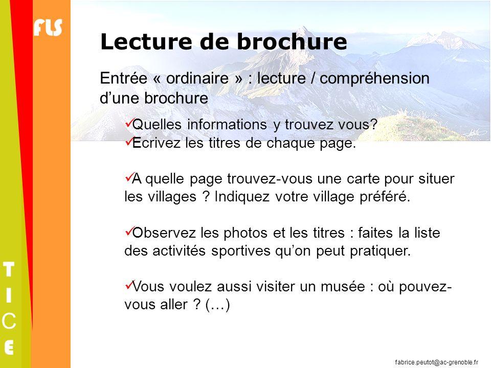 FLS TICETICE fabrice.peutot@ac-grenoble.fr Lecture de brochure Entrée « ordinaire » : lecture / compréhension dune brochure Quelles informations y tro