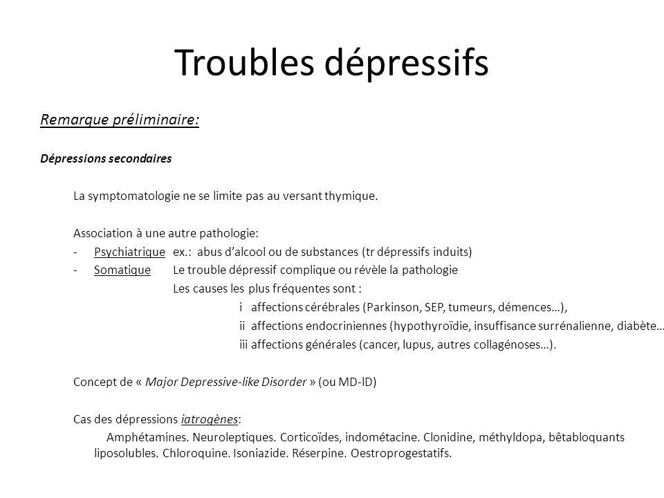 Troubles dépressifs Remarque préliminaire: Dépressions secondaires La symptomatologie ne se limite pas au versant thymique. Association à une autre pa