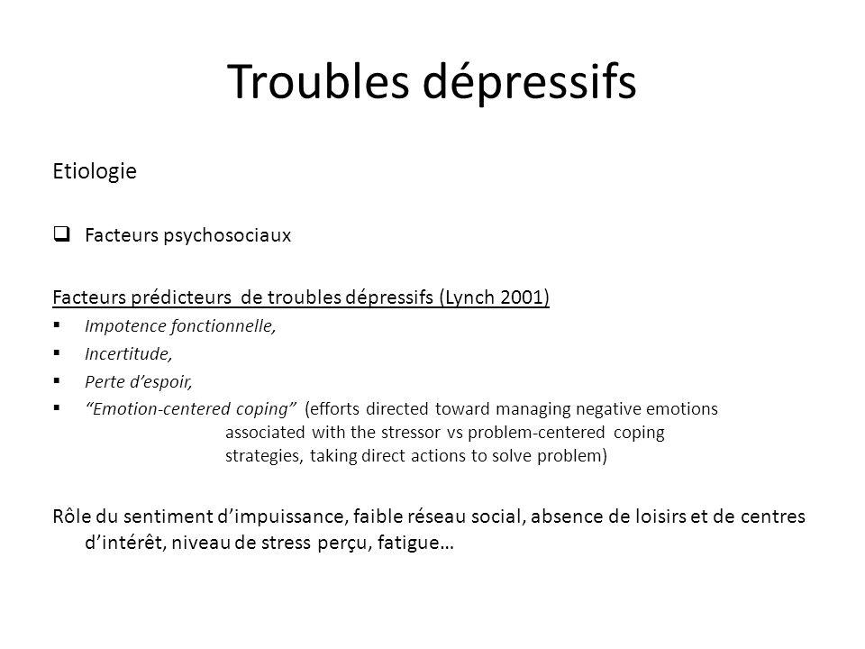 Troubles dépressifs Etiologie Facteurs psychosociaux Facteurs prédicteurs de troubles dépressifs (Lynch 2001) Impotence fonctionnelle, Incertitude, Pe