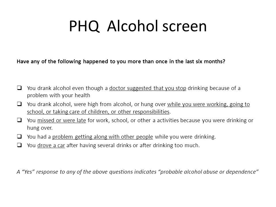 PHQ Alcohol screen Have any of the following happened to you more than once in the last six months.