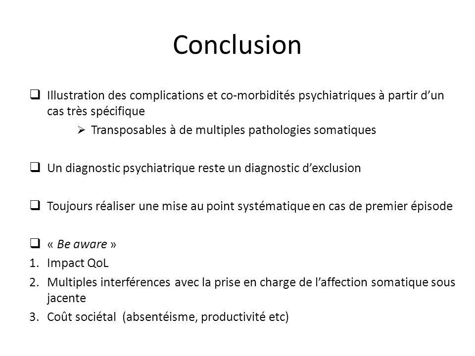 Conclusion Illustration des complications et co-morbidités psychiatriques à partir dun cas très spécifique Transposables à de multiples pathologies so