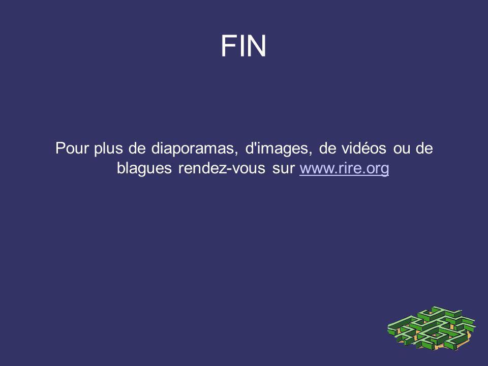 FIN Pour plus de diaporamas, d'images, de vidéos ou de blagues rendez-vous sur www.rire.orgwww.rire.org