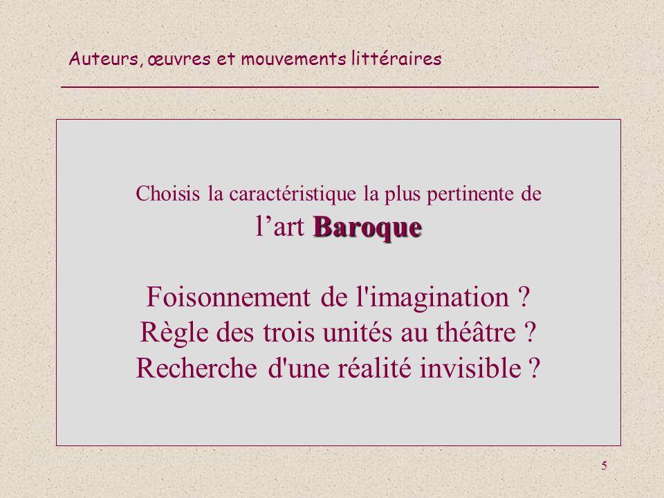 Auteurs, œuvres et mouvements littéraires 6 Baroque La caractéristique la plus pertinente de lart Baroque est le foisonnement de l imagination.