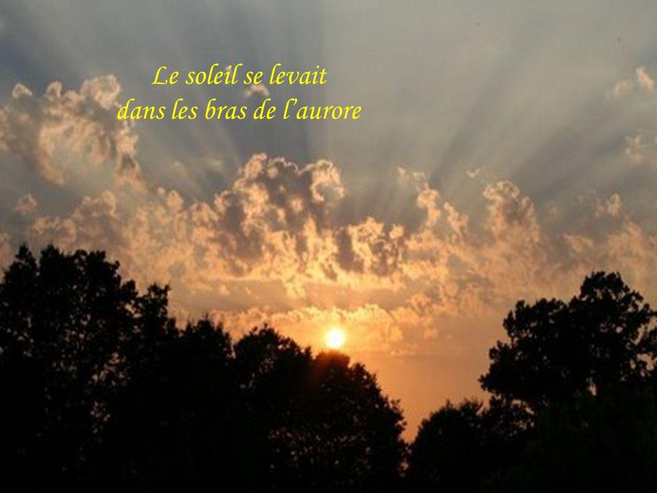 Le soleil se levait dans les bras de laurore