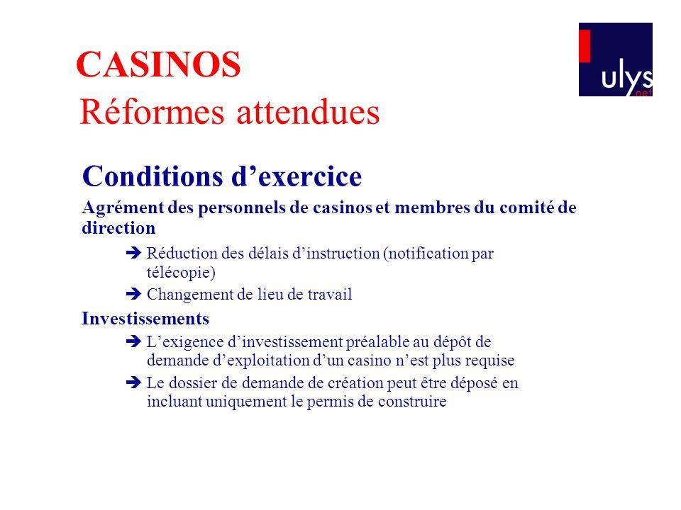 Réformes attendues Conditions dexercice Agrément des personnels de casinos et membres du comité de direction Réduction des délais dinstruction (notifi