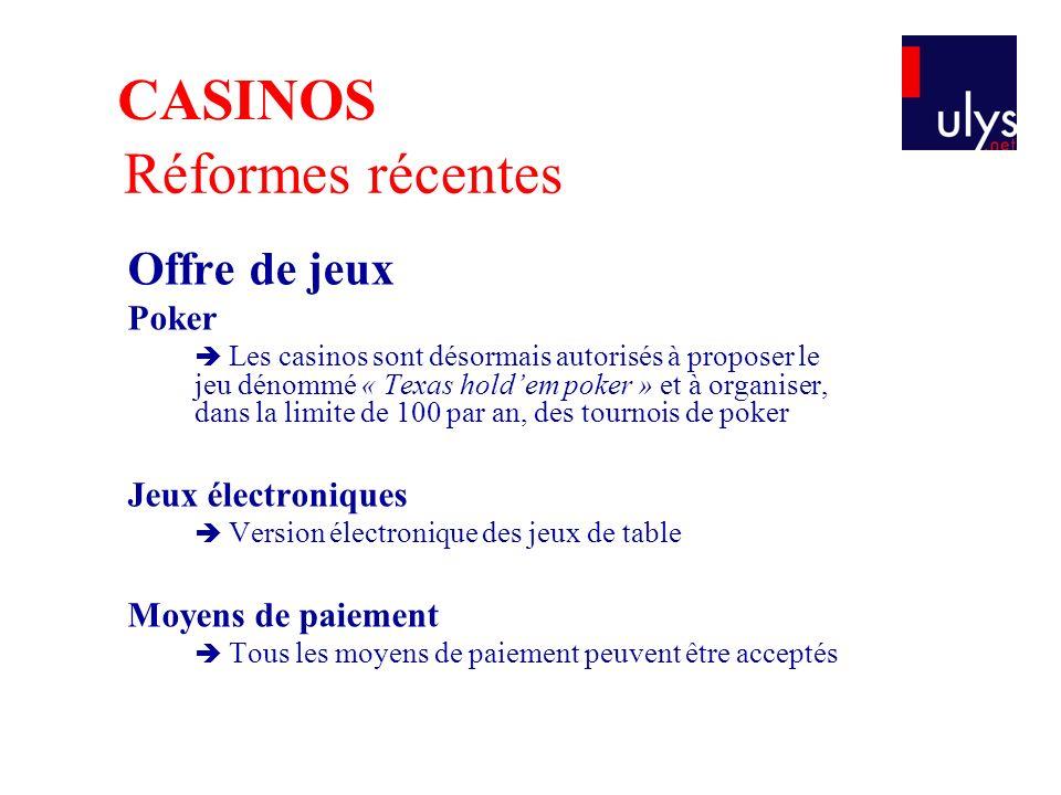 Réformes récentes Offre de jeux Poker Les casinos sont désormais autorisés à proposer le jeu dénommé « Texas holdem poker » et à organiser, dans la li