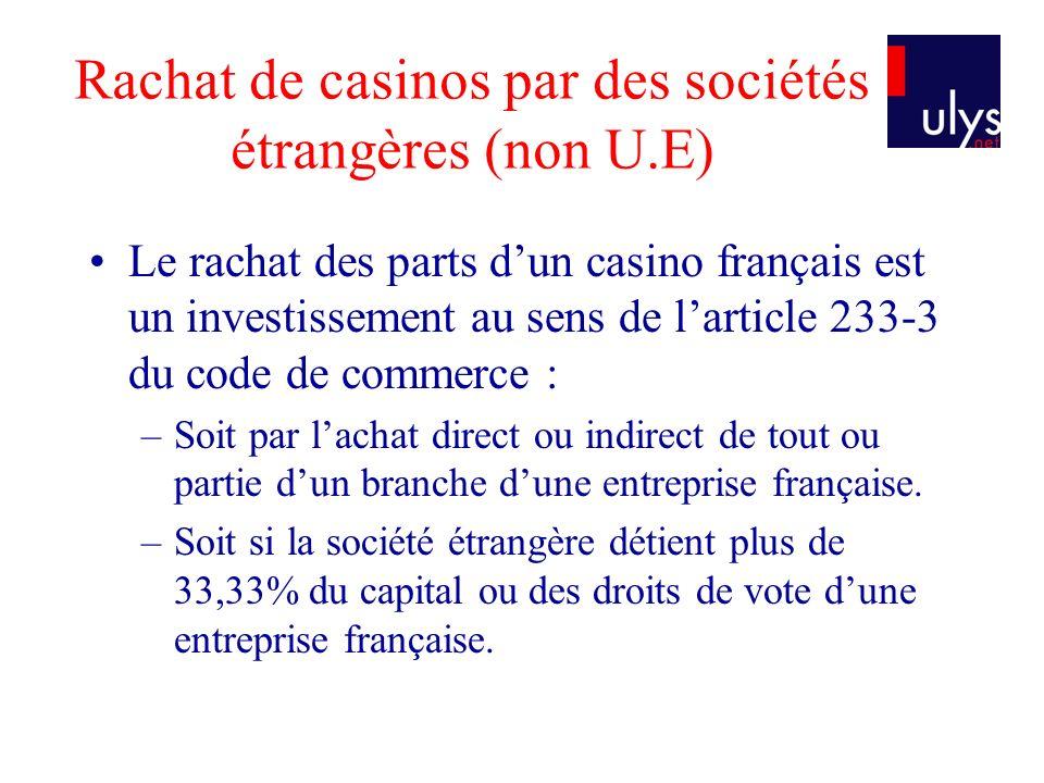 Rachat de casinos par des sociétés étrangères (non U.E) Le rachat des parts dun casino français est un investissement au sens de larticle 233-3 du cod