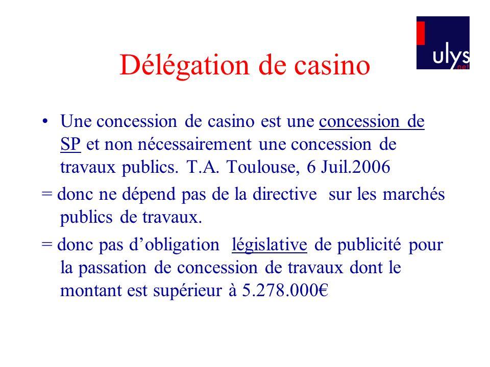 Délégation de casino Une concession de casino est une concession de SP et non nécessairement une concession de travaux publics. T.A. Toulouse, 6 Juil.