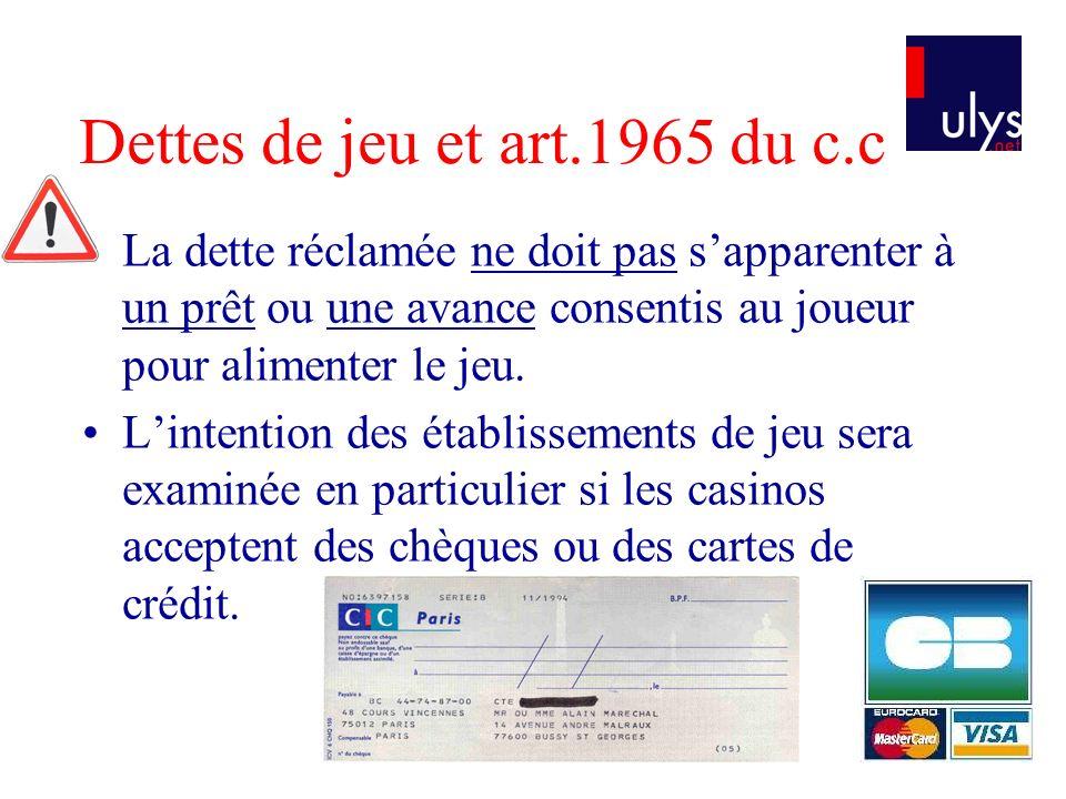 Dettes de jeu et art.1965 du c.c La dette réclamée ne doit pas sapparenter à un prêt ou une avance consentis au joueur pour alimenter le jeu. Lintenti