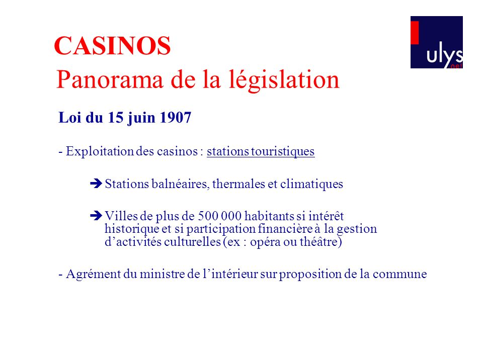 Loi du 15 juin 1907 - Exploitation des casinos : stations touristiques Stations balnéaires, thermales et climatiques Villes de plus de 500 000 habitan
