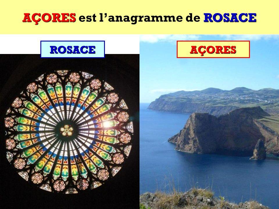 ROSACE Quel est lanagramme de ROSACE ? Ce sont des îles portugaises ! ROSACE