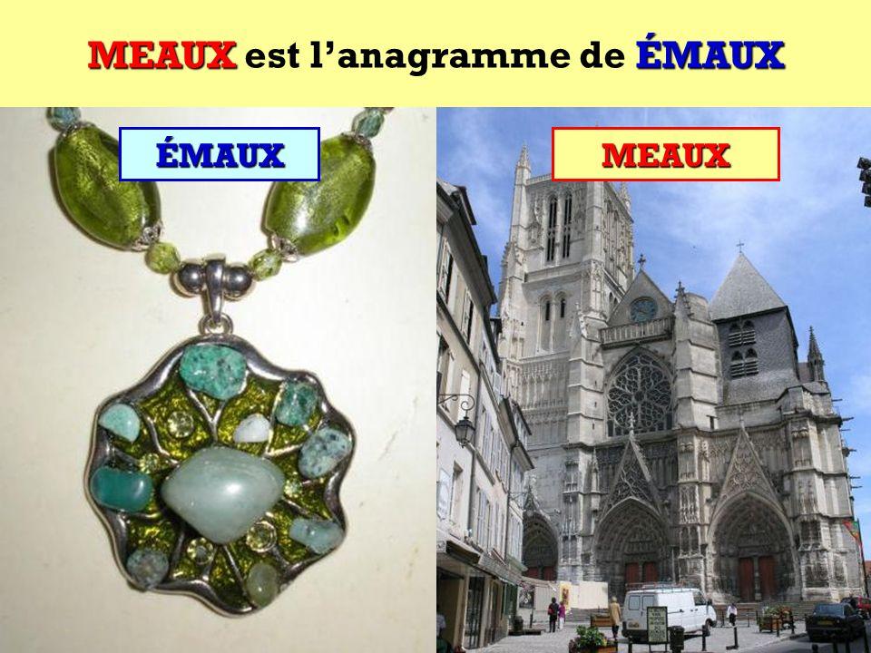 ÉMAUX Quel est lanagramme de ÉMAUX ? Cest une ville française ! ÉMAUX