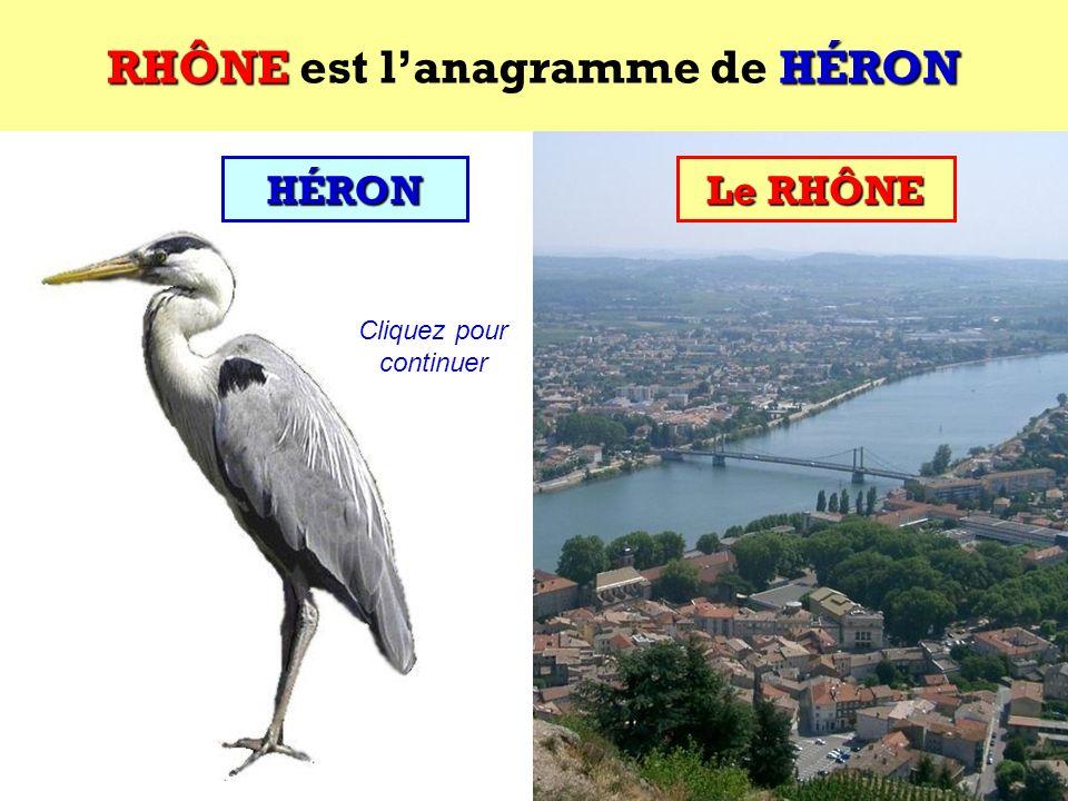 HÉRON Quel est lanagramme de HÉRON ?HÉRON Cest un fleuve français ! Cliquez pour voir la solution
