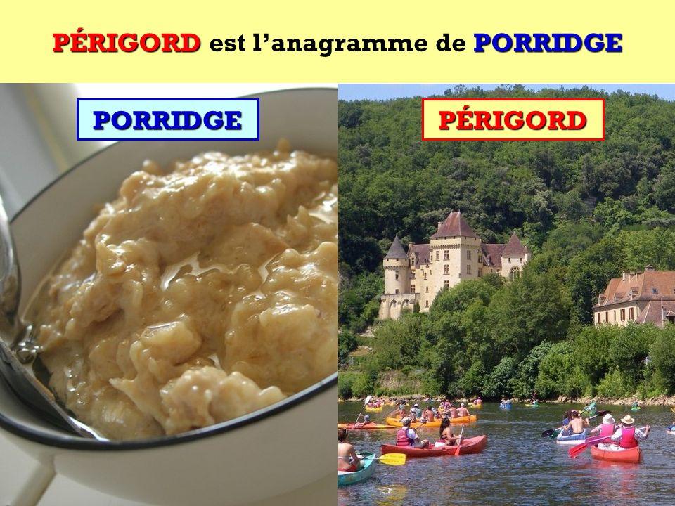 PORRIDGE Quel est lanagramme de PORRIDGE ?PORRIDGE Cest une région française !