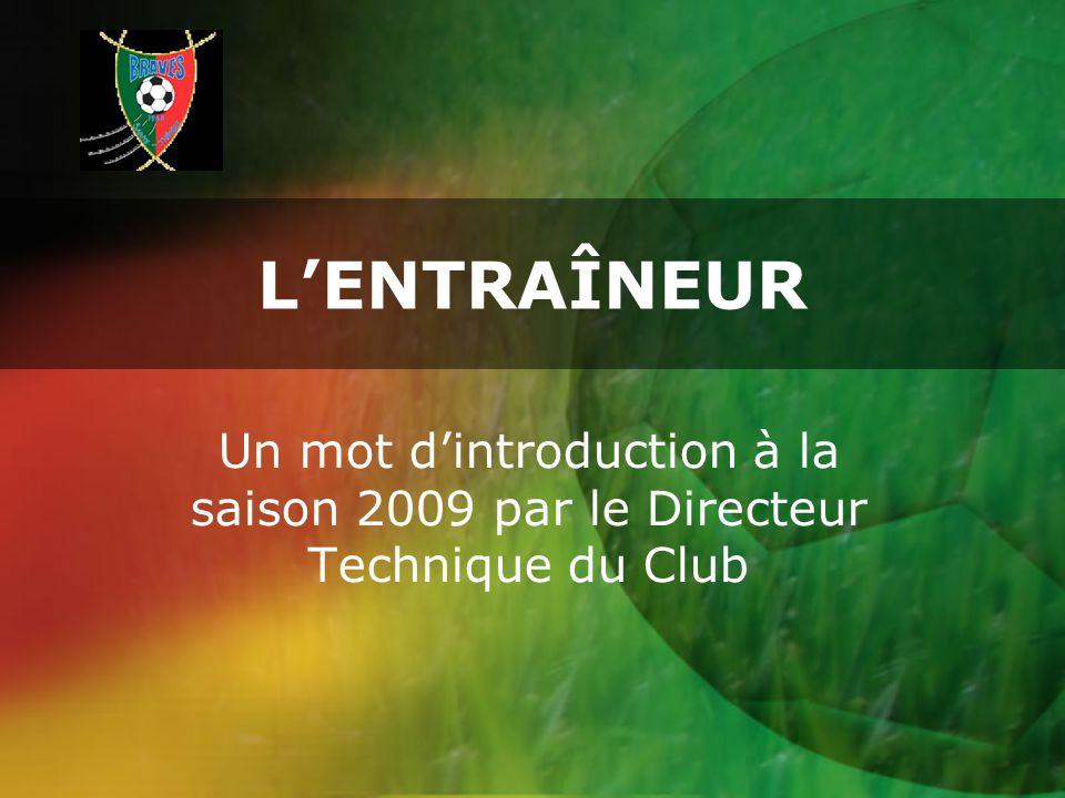 LENTRAÎNEUR Un mot dintroduction à la saison 2009 par le Directeur Technique du Club