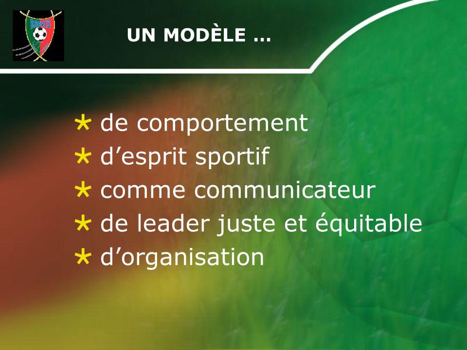 UN MODÈLE … de comportement desprit sportif comme communicateur de leader juste et équitable dorganisation