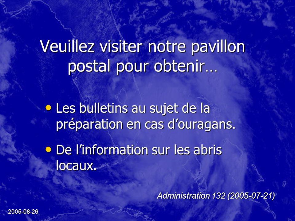 2005-08-26 Veuillez visiter notre pavillon postal pour obtenir… Les bulletins au sujet de la préparation en cas douragans.