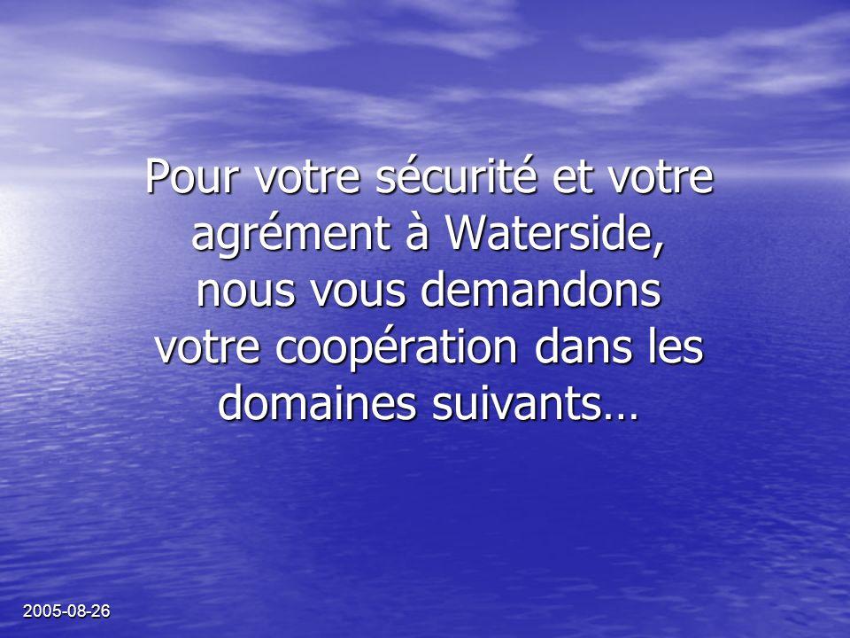2005-08-26 Pour votre sécurité et votre agrément à Waterside, nous vous demandons votre coopération dans les domaines suivants…