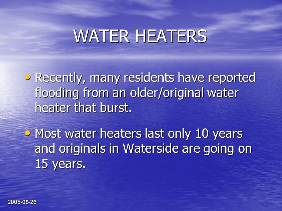 2005-08-26 WATER HEATERS Recently, many residents have reported flooding from an older/original water heater that burst.