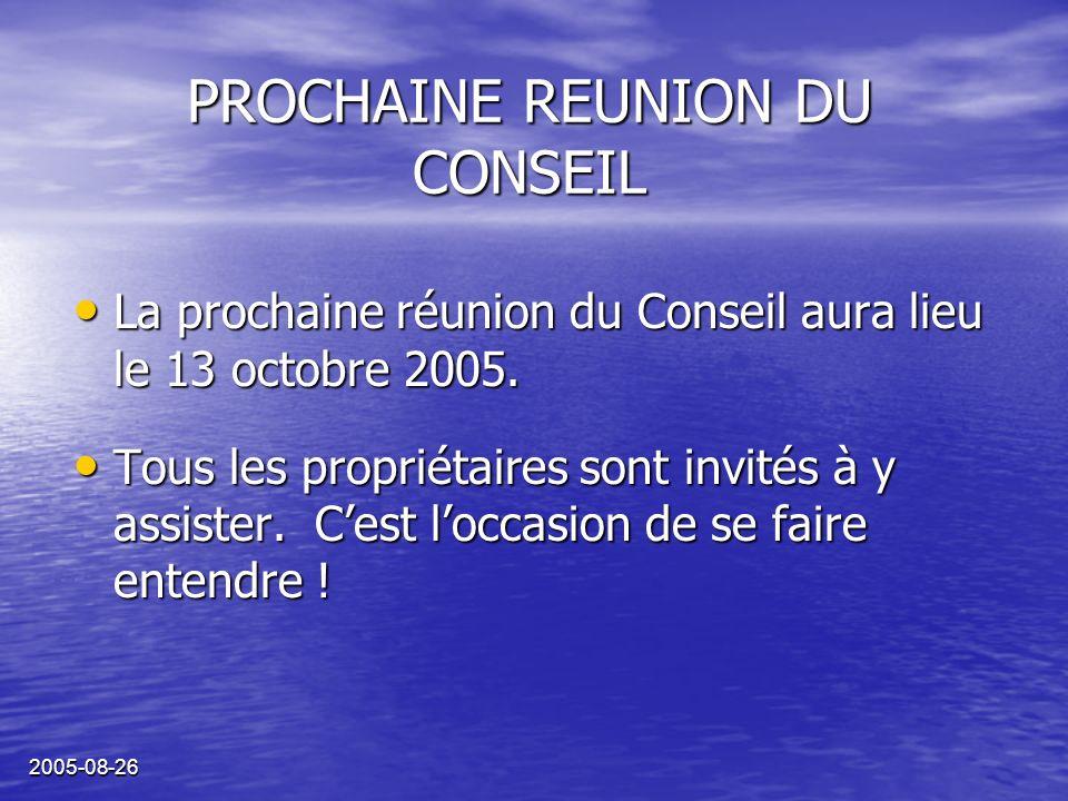 2005-08-26 PROCHAINE REUNION DU CONSEIL La prochaine réunion du Conseil aura lieu le 13 octobre 2005.