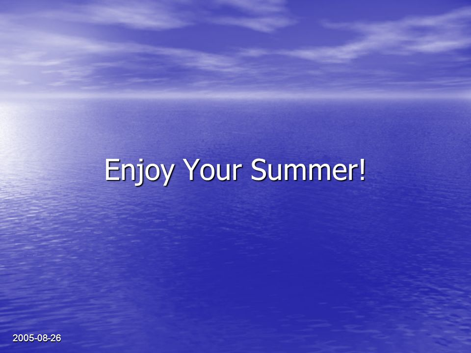 2005-08-26 Enjoy Your Summer!