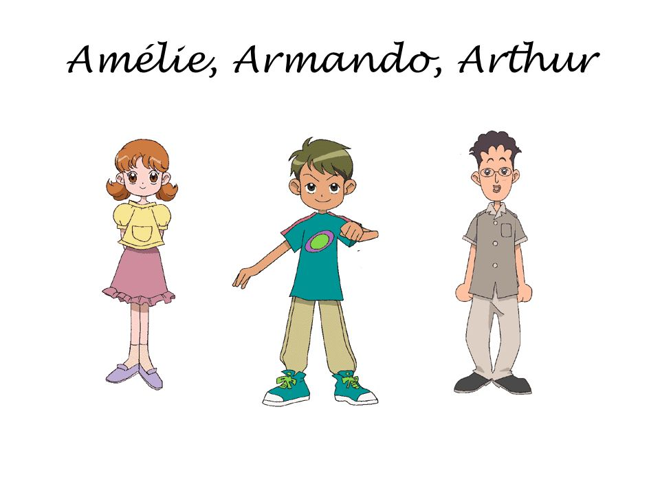 Amélie, Armando, Arthur