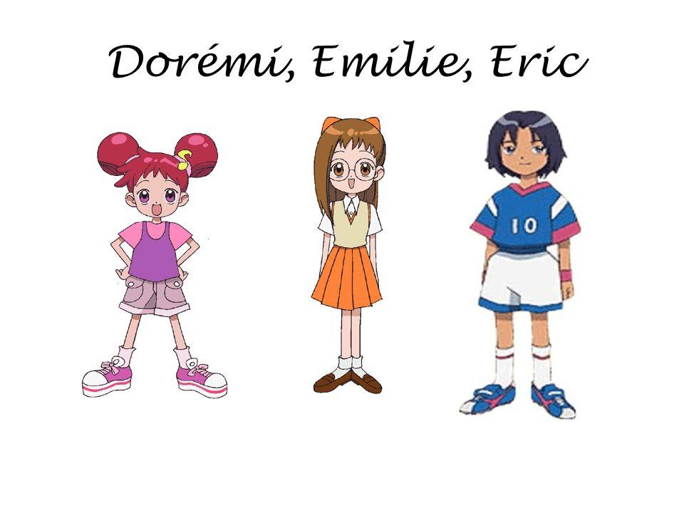 Dorémi, Emilie, Eric