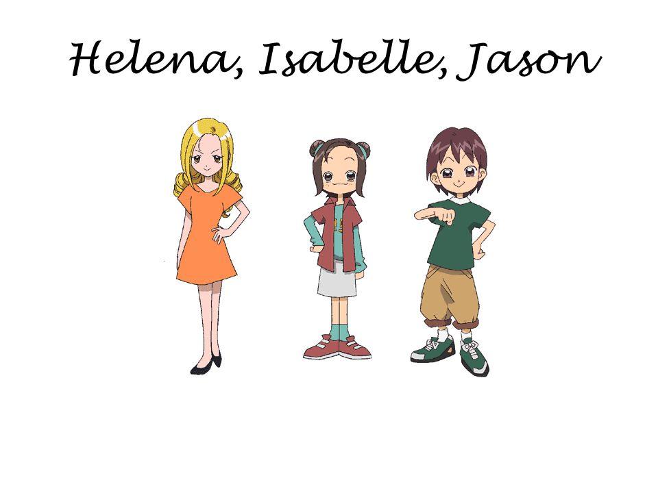 Helena, Isabelle, Jason