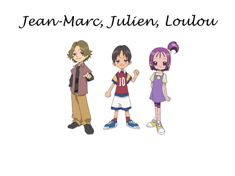 Jean-Marc, Julien, Loulou