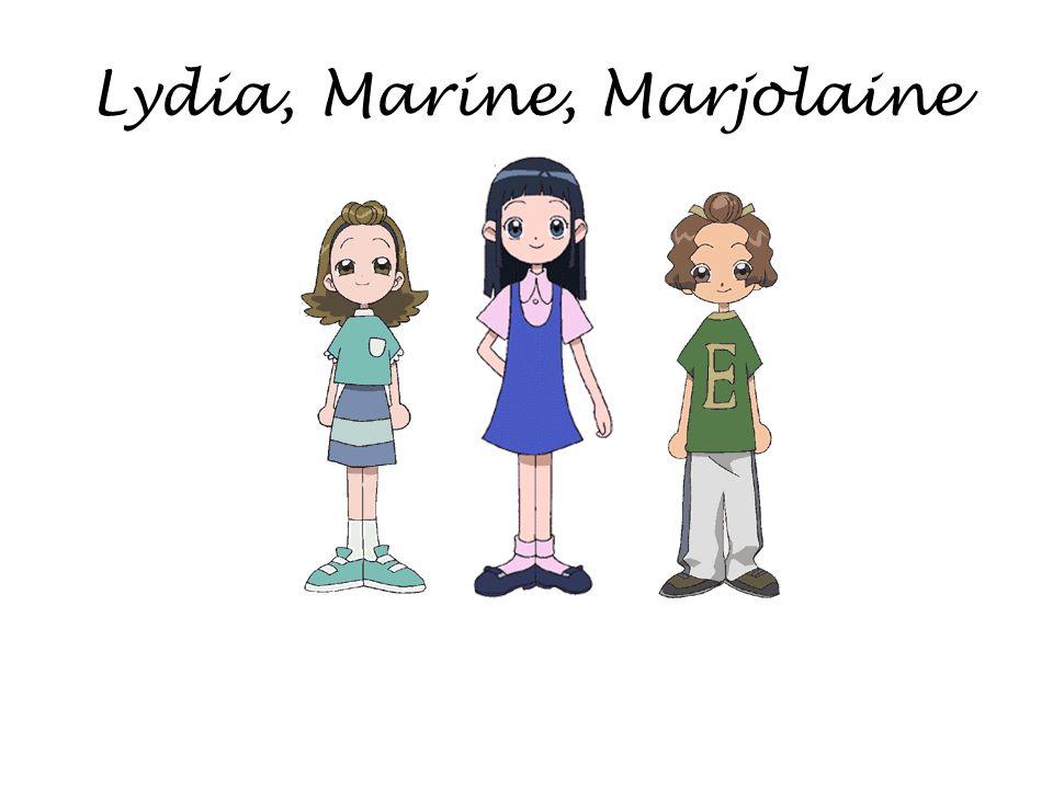 Lydia, Marine, Marjolaine