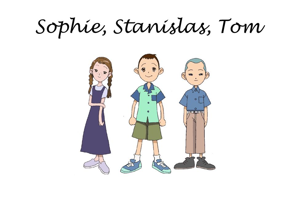 Sophie, Stanislas, Tom