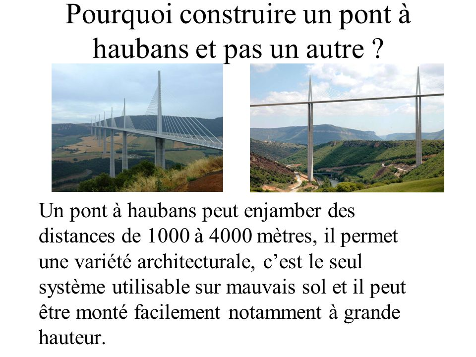 Pourquoi construire un pont à haubans et pas un autre ? Un pont à haubans peut enjamber des distances de 1000 à 4000 mètres, il permet une variété arc
