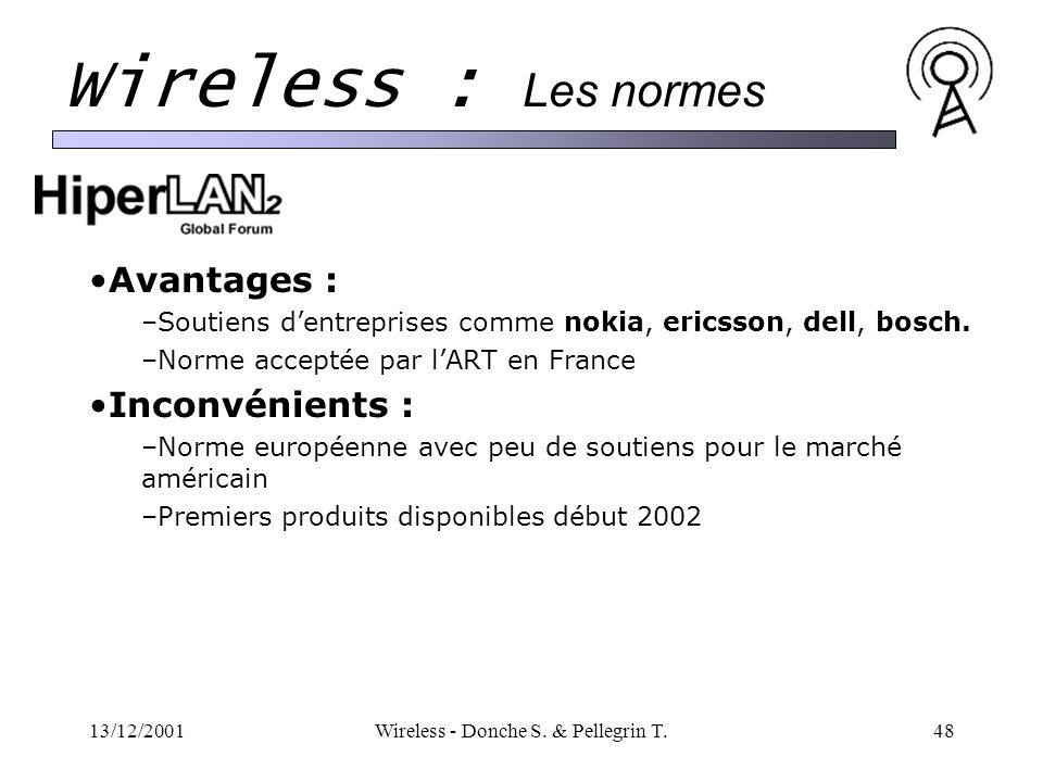 13/12/2001Wireless - Donche S. & Pellegrin T.48 Wireless : Les normes Avantages : –Soutiens dentreprises comme nokia, ericsson, dell, bosch. –Norme ac