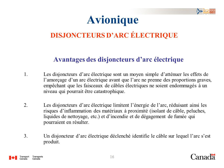 16 Avionique DISJONCTEURS DARC ÉLECTRIQUE Avantages des disjoncteurs darc électrique 1.Les disjoncteurs darc électrique sont un moyen simple datténuer