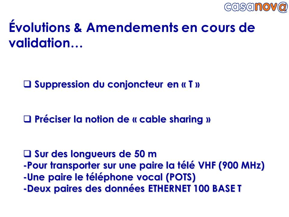Évolutions & Amendements en cours de validation… Suppression du conjoncteur en « T » Suppression du conjoncteur en « T » Préciser la notion de « cable
